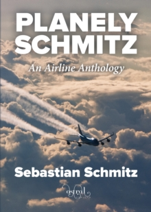 Planely Schmitz : An Airline Anthology, Paperback Book