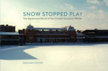 Snow Stopped Play : The Mysterious World of the Cricket Ground in Winter, Hardback Book