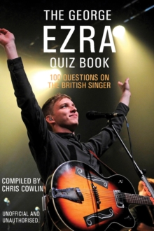 The George Ezra Quiz Book : 100 Questions on the British Singer, PDF eBook