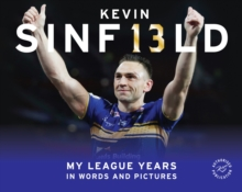 Kevin Sinfield : My League Years in Words and Pictures, Hardback Book