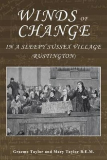 Winds of Change in a Sleepy Sussex Village : Rustington, Hardback Book