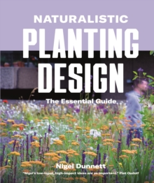 Naturalistic Planting Design The Essential Guide, Hardback Book
