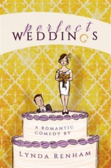 Perfect Weddings : A Romantic Comedy, Paperback Book