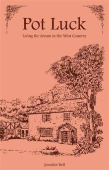 Pot Luck - Living the Dream in the West Country, Paperback Book