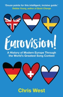 Eurovision : A History of Modern Europe Through the World's Greatest Song Contest, Paperback Book