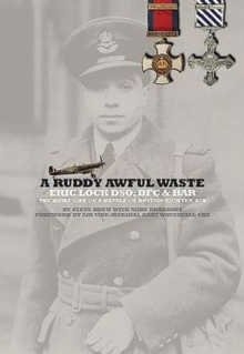 A Ruddy Awful Waste : Eric Lock DSO, DFC & Bar: the Brief Life of a Battle of Britain Ace, Hardback Book