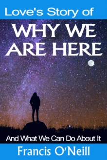 Love's Story of Why We Are Here : And what we can do about it, EPUB eBook