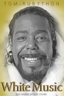 White Music : The Story of Barry White, Hardback Book