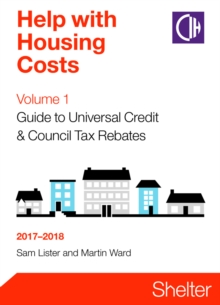 Help With Housing Costs Volume 1: Guide To Universal Credit And Council Tax Rebates 2017-2018, Paperback Book