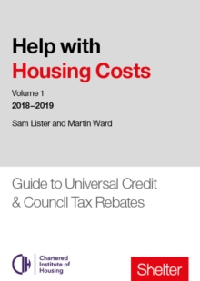 Help With Housing Costs: Volume 1 : Guide to Universal Credit & Council Tax Rebates, 2018-19, Paperback Book