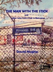 The Man with the Stick : And Other Tales from a Bar in Botswana, Paperback Book