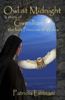 Owl at Midnight : a story of Gwenllian the lost Princess of Wales, Paperback Book