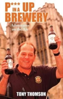 P**S Up in a Brewery : Adventures on the Ale, Paperback Book
