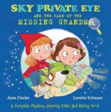 Sky Private Eye and the Case of the Missing Grandma : A Fairytale Mystery Starring Little Red Riding Hood, Paperback Book