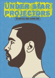 Under Star Projectors: The Unofficial Drake Coloring Book, Paperback Book