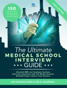 The Ultimate Medical School Interview Guide : Over 150 Commonly Asked Interview Questions, Fully Worked Explanations, Detailed Multiple Mini Interviews (MMI) Section, Includes Oxbridge Interview advic, Paperback / softback Book
