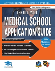 The Ultimate Medical School Application Guide : Detailed Expert Advice from Doctors, Hundreds of UKCAT & BMAT Questions, Write the Perfect Personal Statement, Fully Worked Real Interview Questions, Paperback Book