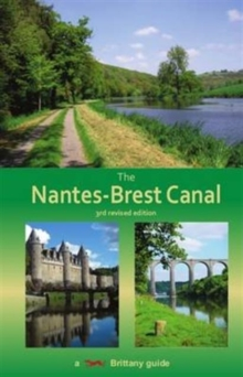 The Nantes-Brest Canal : A Guide for Walkers and Cyclists, Paperback Book