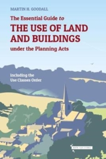 The Essential Guide to the use of Land and Buildings under the Planning Acts : including the Use Classes Order, Paperback Book