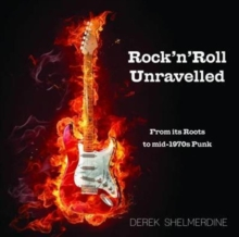 Rock 'n' Roll Unravelled : From its Roots to Mid-1970s Punk, Hardback Book