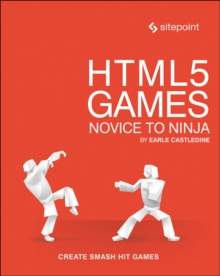 HTML5 Games - Novice to Ninja, Paperback / softback Book
