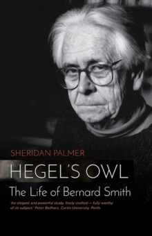 Hegel's Owl: The Life Of Bernard Smith, Paperback Book