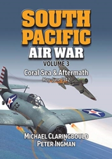 South Pacific Air War Volume 3 : Coral Sea & Aftermath May - June 1942, Paperback / softback Book