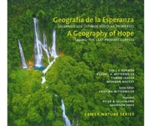 A Geography of Hope: Saving the Last Primary Forests / Geografia de la Esperanza: Salvando los Ultimos Bosques Primarios, Hardback Book