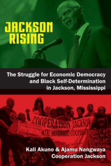 Jackson Rising : The Struggle for Economic Democracy and Black Self-Determination in Jackson, Mississippi, Paperback / softback Book