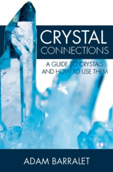 Crystal Connections : A Guide to Crystals and How to Use Them, Paperback Book