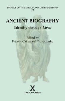 Ancient Biography: Identity through Lives : Papers of the Langford Latin Seminar, Volume 17, 2017, Hardback Book