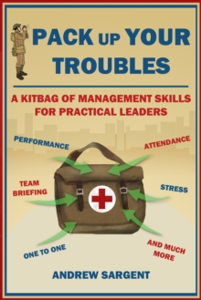 Pack Up Your Troubles : A Kitbag of Leadership Skills for Practical Managers, Paperback Book