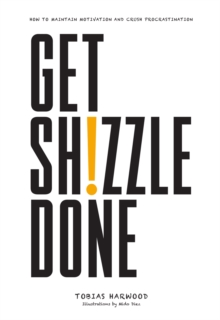 Get Shizzle Done : How To Maintain Motivation and Crush Procrastination, Hardback Book