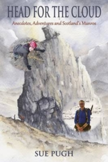 Head for the Cloud : Anecdotes, Adventures and Scotland's Munros, Paperback Book