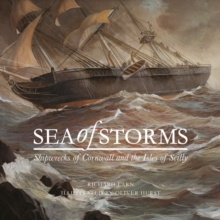 Sea of Storms : Shipwrecks of Cornwall and the Isles of Scilly, Hardback Book