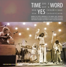 Time and a Word : The Yes Interviews, Paperback / softback Book
