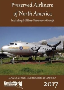 Preserved Airliners of North America : Including Military Transport Aircraft, Paperback Book