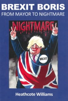 Brexit Boris: From Mayor To Nightmare, Paperback / softback Book