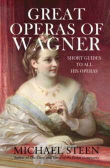 Great Operas of Wagner : Short Guides to all his Operas, Hardback Book