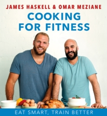 Cooking For Fitness : Eat Smarter and Train Better, Hardback Book