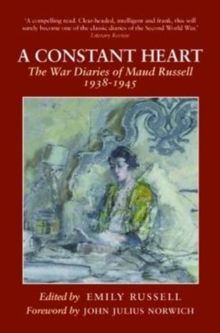 A Constant Heart : The War Diaries of Maud Russell 1938 - 1945, Paperback / softback Book