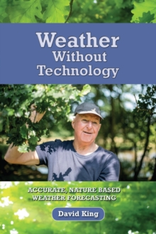 Weather Without Technology : Accurate, Nature Based, Weather Forecasting, Paperback Book