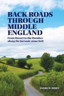 Back Roads Through Middle England : From Dorset to the Humber along the Jurassic stone belt, Paperback / softback Book