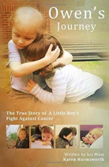 Owen's Journey : The True Story of a Little Boy's Fight Against Cancer, Hardback Book