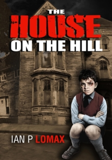 The House on the Hill : Ian Paul Lomax - the Early Years, Paperback Book