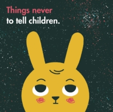 Things Never to Tell Children, Hardback Book