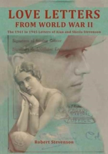 Love Letters from World War Two : The 1941 To1945 Letters of Alan and Sheila Stevenson, Hardback Book