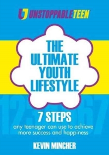 The Ultimate Youth Lifestyle : 7 Steps Any Teenager Can Use to Achieve More Success and Happiness, Paperback Book
