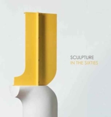 Sculpture in the Sixties, Paperback Book