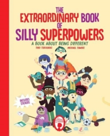 The Extraordinary Book of Silly Superpowers : A Book About Being Different, Hardback Book